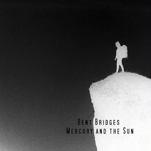 Bent Bridges - Mercury And The Sun - EP - 2018