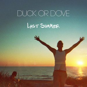 DUCK OR DOVE - LAST SUMMER - Single - 2015