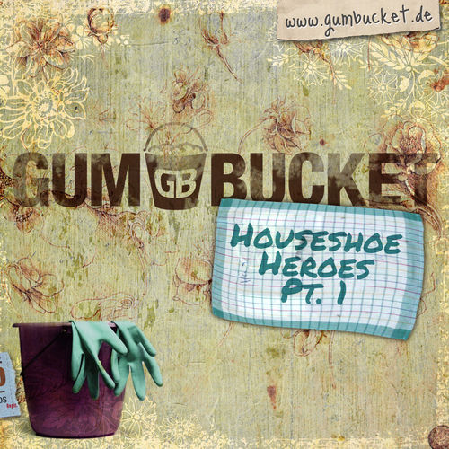 Gum Bucket - Houseshoes Heroes, Pt.1 - Album - 2013