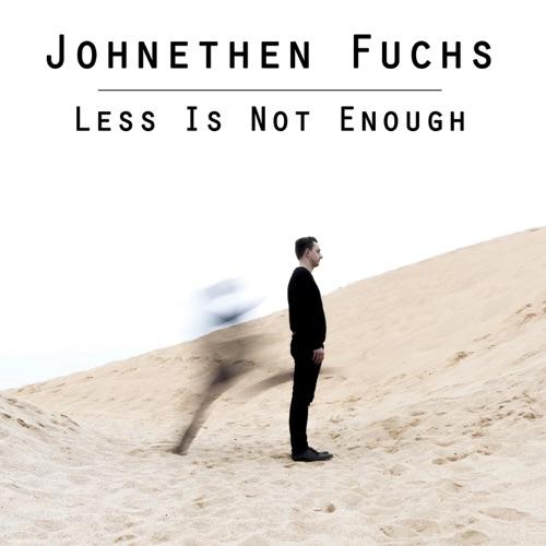 Johnethen Fuchs - Less Is Not Enough - Album - 2018