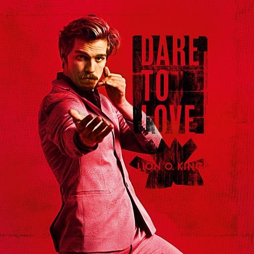 Lion O. King - Dare to love - Album - 2016