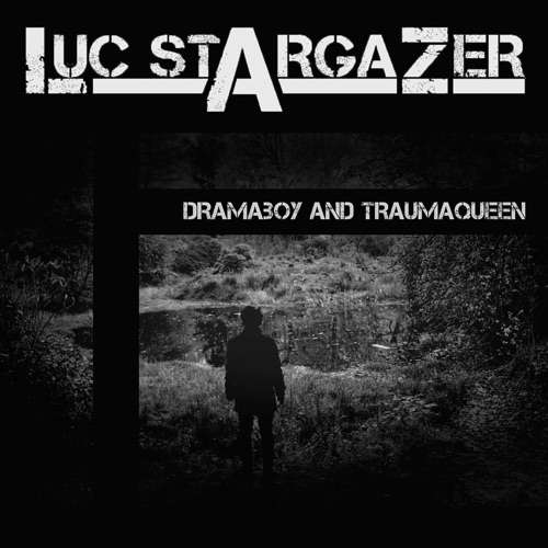Luc Stargazer - Dramaboy And Traumaqueen - Single - 2018