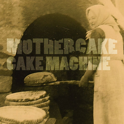 Mothercake - Cake Machine - Album - 2017