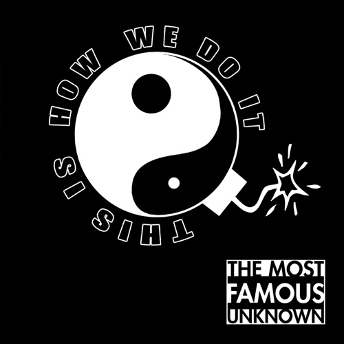 The Most Famous Unknown - This is how we do it - Single - 2017